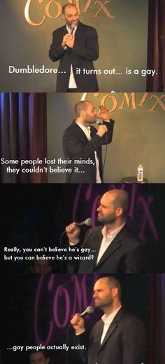 Really?  Dumbledore is gay and your mind is blown, but Dumbledore is a wizard you have no problem believing?  Gay people actually exist!