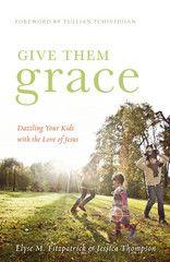 """Give them grace: Dazzling your kids with the love of Jesus"" (gospel-centered parenting)"