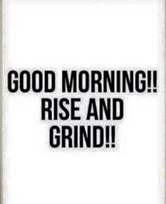 Good Morning! Rise & Grind