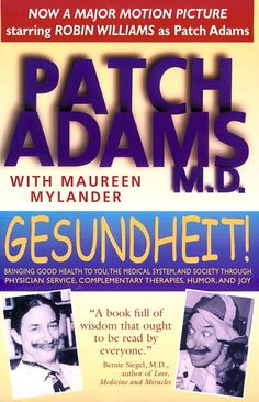 : Bringing Good Health to You, the Medical System, and Society through Physician Service, Complementary Therapies, and Joy/Patch Adams Patch Adams, Good Books, Books To Read, Therapy Humor, Hits Movie, Weird Dreams, Alternative Therapies, Universal Pictures, Book Worms