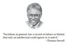 """""""Socialism, in general, has a record of failure so blatant that only an intellectual could ignore or evade it."""" - Thomas Sowell"""