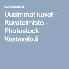 Uusimmat kuvat - Kuvatoimisto - Photostock Vastavalo.fi
