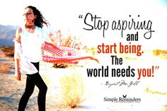 Stop Aspiring and Start Being...the world needs you! http://NewHopeForLeaders.com