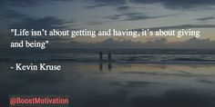 """""""Life isn't about getting and having, it's about giving and being""""  - Kevin Kruse  #Motivation #Quote #MotivationalQuote"""