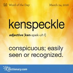 Dictionary.com's Word of the Day - kenspeckle - Scot. and North England. conspicuous Wow! Love this word...