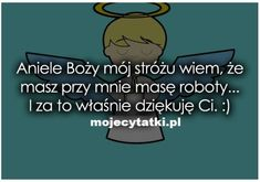 Aniele Boży mój stróżu wiem, ze przy mnie masz masę roboty... I za to własnie dziekuje Ci Zapraszamy was na Nasze profile:  >Instagram: https://www.instagram.com/mojecytatki.pl >Twitter: https://twitter.com/4funvideos4  >Pinger: http://mojecytatki.pl.pinger.pl/  >Stylowi: http://stylowi.pl/mojecytatki >Facebook: https://www.facebook.com/Mojecytatkipl-109646616200811/ >Oficjalna Strona: http://mojecytatki.pl  #aniele #bozy #bog #modlitwa #roboty #praca #dziekuje