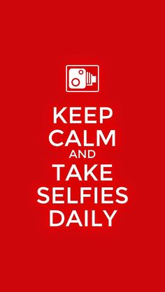 Keep Calm and Take Selfies Daily