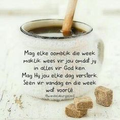 Begin v n nuwe week Morning Quotes For Friends, Morning Prayer Quotes, Good Morning Messages, Good Morning Good Night, Good Morning Quotes, Greetings For The Day, Evening Greetings, Beautiful Quotes Inspirational, Inspirational Prayers