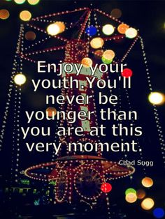 I enjoyed & am still enjoying my youth.  But this is a good piece of advice for young people.