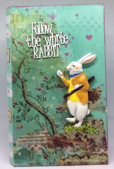 A Vintage Journey: Book It! Challenge Pinworthies And May Tag Friday Winner Altered Books, Altered Art, Alice In Wonderland Crafts, Alice Rabbit, Alice Book, Congratulations To You, White Rabbits, World Crafts, Mixed Media Artists
