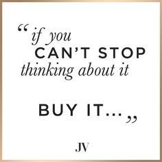 JOSH V | If you can't stop thinking about it, buy it... | Quote #JOSHV #Quote #Inspiration #Fashion #Fashionlabel