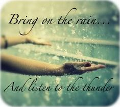 i love thunderstorms - love the feel of rain, the smell of it, and the way thunderclaps leave vibrations in your chest.