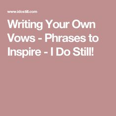 Writing Your Own Vows - Phrases to Inspire - I Do Still!