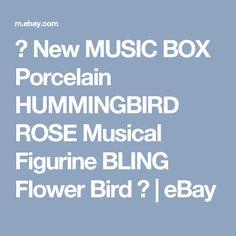 ♫ New MUSIC BOX Porcelain HUMMINGBIRD ROSE Musical Figurine BLING Flower Bird ♫ | eBay
