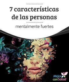 7 características de las personas mentalmente fuertes Las personas mentalmente…