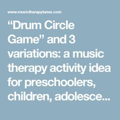 """Drum Circle Game"" and 3 variations: a music therapy activity idea for preschoolers, children, adolescents and adults - Music Therapy Tunes"