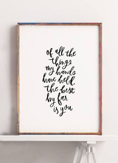 Brighten up your wall with these sweet words! Also makes a great gift for Valentines Day, your Anniversary, or even as a wedding gift! This Andrew McMahon print reads Of all the things my hands have held, the best by far is you. This print has been drawn and painted by hand!