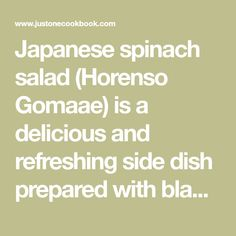 Japanese spinach salad (Horenso Gomaae) is a delicious and refreshing side dish prepared with blanched spinach dressed in savory nutty sesame dressing. Japanese Grocery, Japanese Food, Veggie Side Dishes, Side Dishes Easy, Sesame Sauce, Toasted Sesame Seeds, Spinach Salad, Pinoy