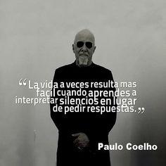 La vida es más facil cuando interpretas silencios en lugar de pedir respuestas. #Coelho