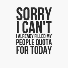 { introvert } I already filled my People Quota for today. Introvert Quotes, Introvert Problems, Infj Infp, Isfj, Introvert Funny, Extroverted Introvert, Mbti, Me Quotes, Funny Quotes