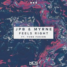 JPB & MYRNE - Feels Right (ft. Yung Fusion) Because you're perfect, the only girl I dreamed of.