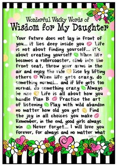 words of wisdom to my daughter Kelley, the best daughter a mom could ever dream of....