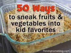 50 Easy Ways to Sneak Vegetables & Fruits Into Kid Favorite Foods