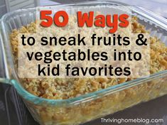 50 Simple Ways to Sneak Fruits & Vegetables Into Kid Favorites by Rachel on October 23, 2012