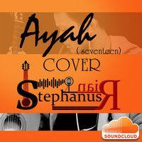 Ayah (Seventeen) cover @Stephanus Irwanda by StephanusRian 2 on SoundCloud