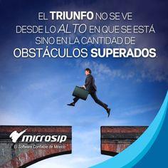 El triunfo no se ve desde lo alto en que se está, sino en la cantidad de obstáculos superados.