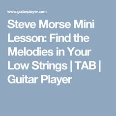 Steve Morse Mini Lesson: Find the Melodies in Your Low Strings | TAB | Guitar Player