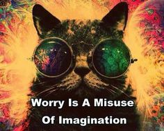 Worry is a misuse of imagination | Anonymous ART of Revolution