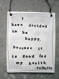 Decided to be happy.