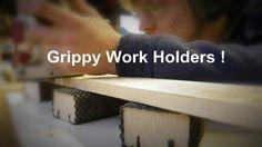 Grippy Work Holders !