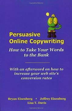 Persuasive Online Copywriting: How to Take Your Words to the Bank by Bryan Eisenberg
