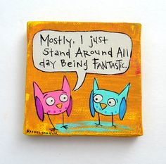 Mostly I Just Stand Around All Day Being Fantastic by 3BearsStudio, $25.00