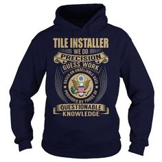 Tile Installer We Do Precision Guess Work Knowledge T Shirts, Hoodies, Sweatshirts. GET ONE ==> https://www.sunfrog.com/Jobs/Tile-Installer--Job-Title-107973946-Navy-Blue-Hoodie.html?41382