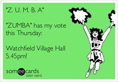 """Z. U. M. B. A"" ""ZUMBA"" has my vote this Thursday: Watchfield Village Hall 5.45pm!"