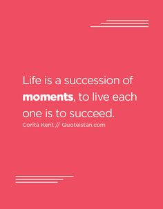 Life is a succession of moments, to live each one is to succeed. Me Quotes, Moment Quotes, Each One, Quote Citation, Quote Of The Day, Success, Inspirational Quotes, In This Moment, Motivation