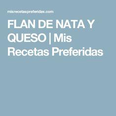 FLAN DE NATA Y QUESO | Mis Recetas Preferidas