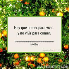 Hay que #comer para #vivir,  y no vivir para comer. (Molière)