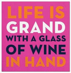 Life is Grand with a Glass of Wine in Hand!