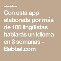 Con esta app elaborada por más de 100 lingüistas hablarás un idioma en 3 semanas - Babbel.com