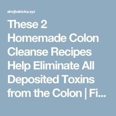 These 2 Homemade Colon Cleanse Recipes Help Eliminate All Deposited Toxins from the Colon  |  Fitness Beauty