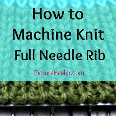 How to machine knit full needle rib