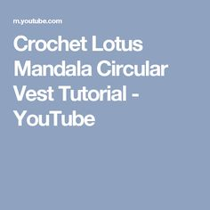 Crochet Lotus Mandala Circular Vest Tutorial - YouTube