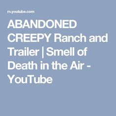 ABANDONED CREEPY Ranch and Trailer | Smell of Death in the Air - YouTube