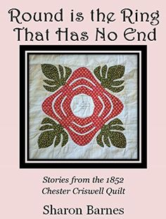 Round is the Ring That Has No End: Stories from the 1852 Chester Criswell Quilt by Sharon Barnes http://www.amazon.com/dp/B015IIT4H8/ref=cm_sw_r_pi_dp_Y08-vb1Y20QSD