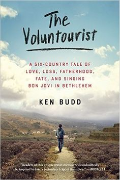 The Voluntourist: A Six-Country Tale of Love, Loss, Fatherhood, Fate, and Singing Bon Jovi in Bethlehem: Ken Budd: 9780061946462: Amazon.com: Books