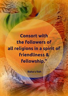 Consort with the followers of all religions in a spirit of friendli...#Bahai